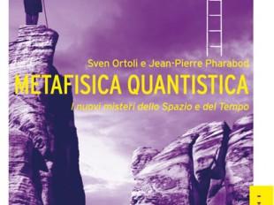 Metafisica quantistica - I nuovi misteri dello Spazio e del Tempo